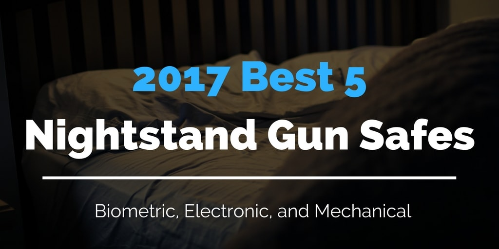 2018 Best 5 Nightstand Gun Safes Biometric Electronic and Mechanical