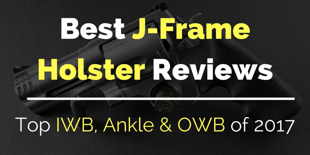 Best J-Frame Holster Reviews: Top IWB, Ankle & OWB of 2018