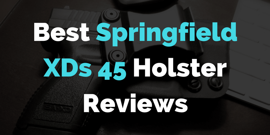 Best Springfield XDs 45 Holster Review: Top 5 holsters for 2017