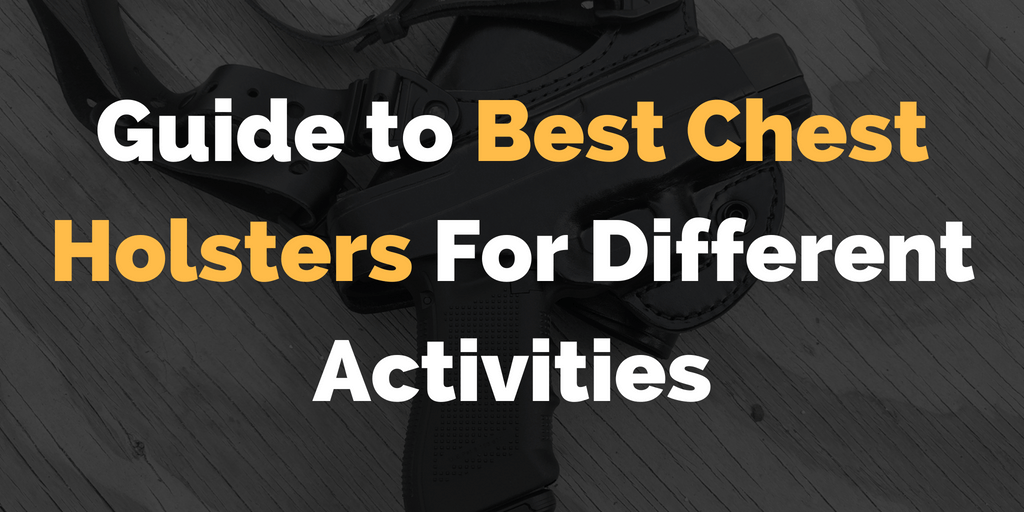 Guide to Best Chest Holsters For Different Activities - 2018